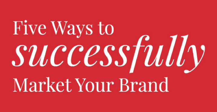 Five Ways to Successfully Market Your Brand