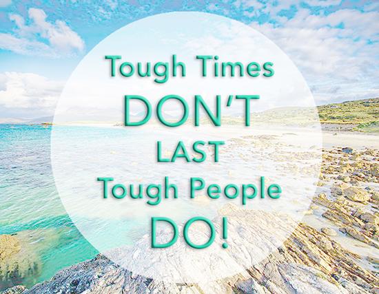 Tough Times Don't Last Tough People Do